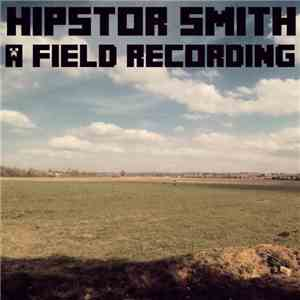 Hipstor Smith - A Field Recording mp3 download