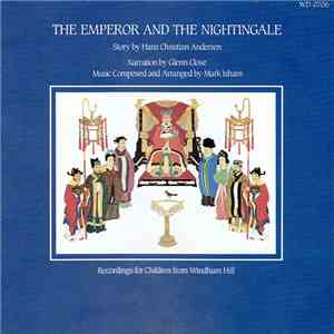 Hans Christian Andersen, Glenn Close, Mark Isham - The Emperor And The Nightingale mp3 download