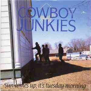 Cowboy Junkies - Sun Comes Up, It's Tuesday Morning mp3 download