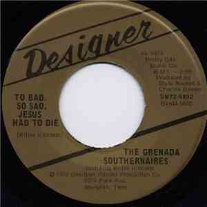 The Grenada Southernaires - To Bad. So Sad. Jesus Had To Die / Southernaires Junior mp3 download