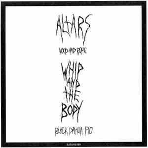 Altars / Whip And The Body - Wood And Rope / Black Dahlia Pig mp3 download