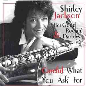 Shirley Jackson & Her Good Rockin' Daddys - Careful What You Ask For mp3 download