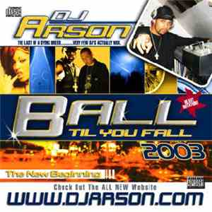 DJ Arson - Ball Til You Fall 2003 - The New Beginning mp3 download
