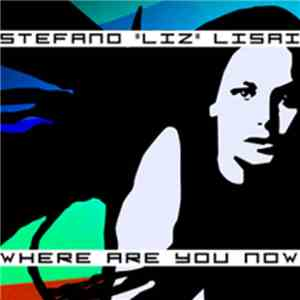 "Stefano ""LiZ"" Lisai - Where Are You Now mp3 download"