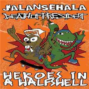 Jalan Sehala / Death Of President - Heroes In A Halfshell mp3 download