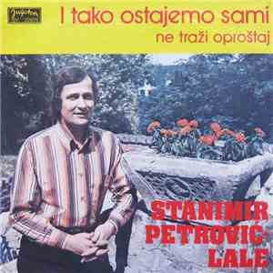 Stanimir Petrović-Lale - I Tako Ostajemo Sami mp3 download