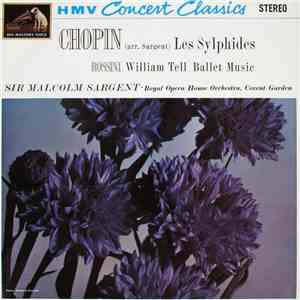 Chopin, Rossini, Sir Malcolm Sargent, Royal Opera House Orchestra, Covent Garden - Les Sylphides / William Tell Ballet Music mp3 download