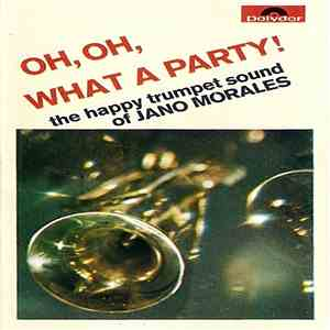 Jano Morales - Oh, Oh, What A Party (The Happy Trumpet Sound Of Jano Morales) mp3 download