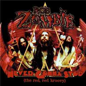 Rob Zombie - Never Gonna Stop (The Red, Red Kroovy) mp3 download