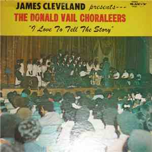 James Cleveland Presents The Donald Vails Choraleers - I Love To Tell The Story mp3 download