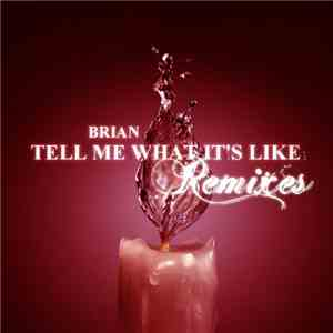 Brian  - Tell Me What It's Like (Remixes) mp3 download